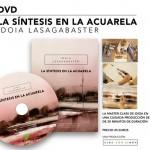 La Síntesis en la Acuarela. Master Class de Idoia Lasagabaster ahora en formato DVD HD.