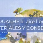 GOUACHE: MATERIALES Y CONSEJOS PRÁCTICOS PARA PINTAR AL AIRE LIBRE Y EN CASA.