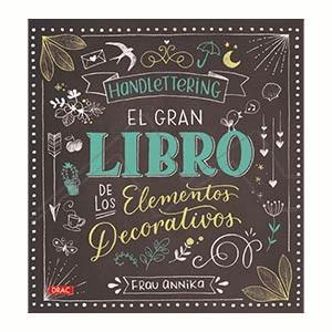 HANDLETTERING. EL GRAN LIBRO DE LOS ELEMENTOS DECORATIVOS